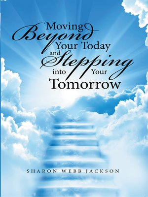 cover image of Moving Beyond Your Today and Stepping into Your Tomorrow