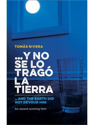 cover image of …y no se lo tragó la tierra / …And the Earth Did Not Devour Him