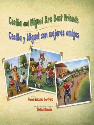 cover image of Cecilia and Miguel Are Best Friends (Cecilia y Miguel son mejores amigos)