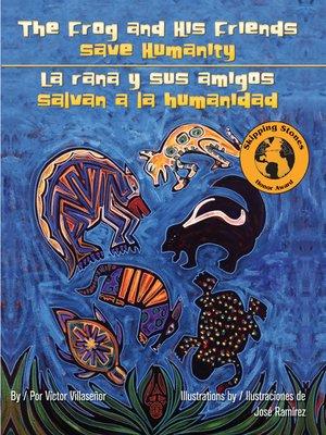 cover image of The Frog and His Friends Save Humanity (La rana y sus amigos salvan a la humanidad)