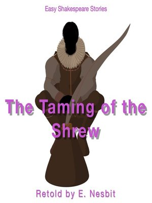 cover image of The Taming of the Shrew Retold by E. Nesbit