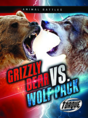 cover image of Grizzly Bear vs. Wolf Pack