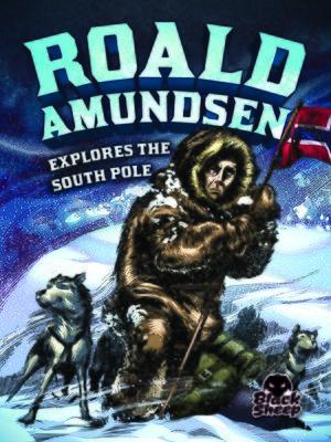 cover image of Roald Amundsen Explores the South Pole