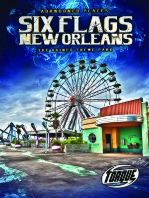 cover image of Six Flags New Orleans: The Ruined Theme Park