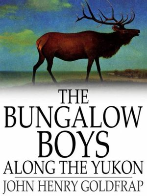 cover image of The Bungalow Boys Along the Yukon