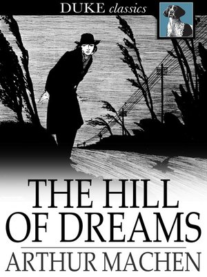 The Hill Of Dreams By Arthur Machen Overdrive Ebooks Audiobooks And Videos For Libraries And Schools