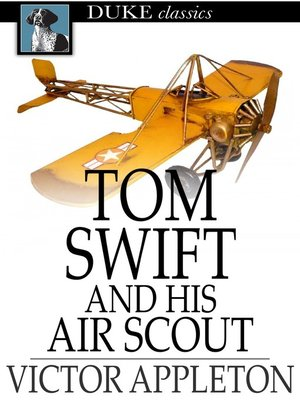 cover image of Tom Swift and His Air Scout: Or, Uncle Sam's Mastery of the Sky