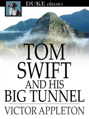 cover image of Tom Swift and His Big Tunnel: Or, the Hidden City of the Andes
