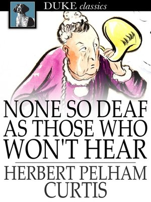 cover image of None so Deaf as Those Who Won't Hear