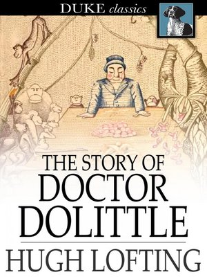 cover image of The Story of Doctor Dolittle: Being the History of His Peculiar Life at Home and Astonishing Adventures in Foreign Parts Never Before Printed