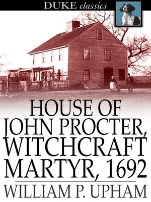 cover image of House of John Procter, Witchcraft Martyr, 1692