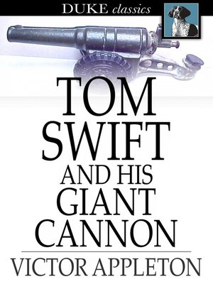cover image of Tom Swift and His Giant Cannon: Or, the Longest Shots on Record
