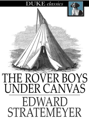 cover image of The Rover Boys Under Canvas, or, The Mystery of the Wrecked Submarine