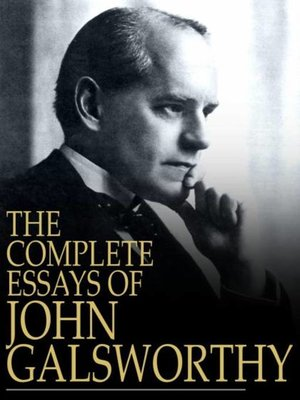 cover image of The Complete Essays of John Galsworthy
