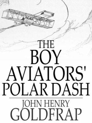 cover image of The Boy Aviators' Polar Dash