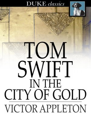 cover image of Tom Swift in the City of Gold: Or, Marvelous Adventures Underground