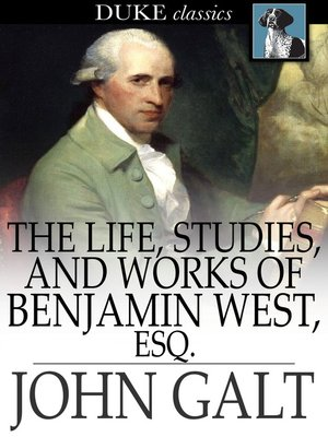 cover image of The Life, Studies, and Works of Benjamin West, Esq.