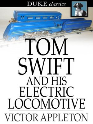 cover image of Tom Swift and His Electric Locomotive: Or, Two Miles a Minute on the Rails