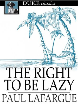 cover image of The Right To Be Lazy