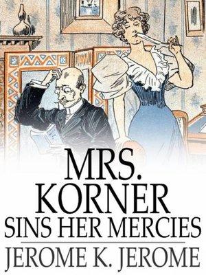 cover image of Mrs. Korner Sins Her Mercies
