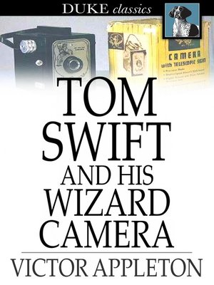 cover image of Tom Swift and His Wizard Camera: Or, Thrilling Adventures While Taking Moving Pictures