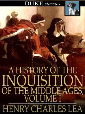 cover image of A History of the Inquisition of the Middle Ages, Volume I