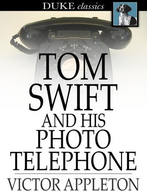cover image of Tom Swift and His Photo Telephone: Or, the Picture That Saved a Fortune