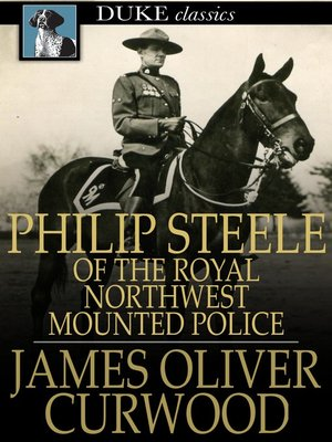 cover image of Philip Steele of the Royal Northwest Mounted Police
