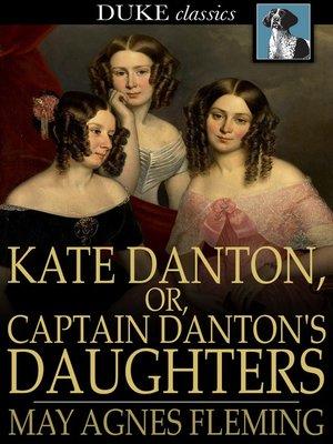 cover image of Kate Danton, or, Captain Danton's Daughters