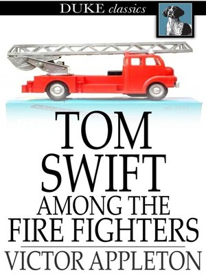 cover image of Tom Swift Among the Fire Fighters: Or, Battling with Flames from the Air