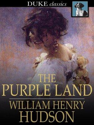 The Purple Land By William Henry Hudson Overdrive Rakuten