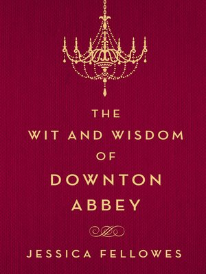 cover image of The Wit and Wisdom of Downton Abbey