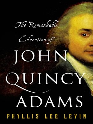 cover image of The Remarkable Education of John Quincy Adams