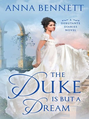 cover image of The Duke Is But a Dream--A Debutante Diaries Novel