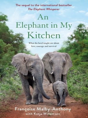 cover image of An Elephant in My Kitchen: What the Herd Taught Me About Love, Courage, and Survival