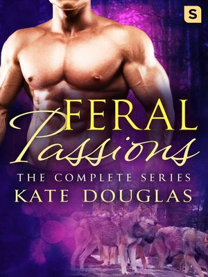 cover image of Feral Passions, The Complete Series: Feral Passions ; Wild Passions ; Dangerous Passions