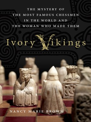 cover image of Ivory Vikings--The Mystery of the Most Famous Chessmen in the World and the Woman Who Made Them