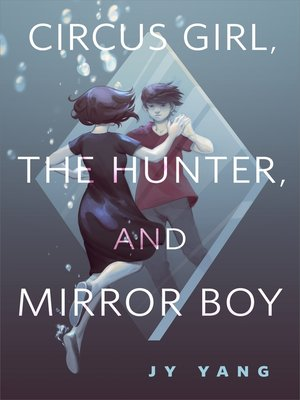 cover image of Circus Girl, the Hunter, and Mirror Boy