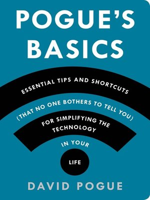 cover image of Pogue's Basics: Essential Tips and Shortcuts (That No One Bothers to Tell You) for Simplifying the Technology in Your Life