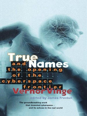 cover image of True Names and the Opening of the Cyberspace Frontier
