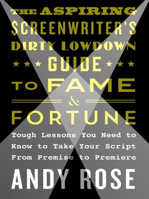 cover image of The Aspiring Screenwriter's Dirty Lowdown Guide to Fame and Fortune