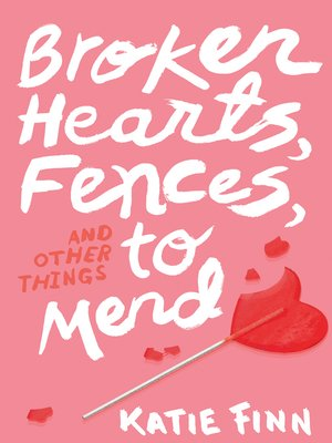 Broken Hearts Fences And Other Things To Mend By Katie Finn