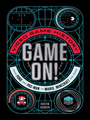 cover image of Game On!--Video Game History from Pong and Pac-Man to Mario, Minecraft, and More