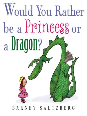 cover image of Would You Rather Be a Princess or a Dragon?