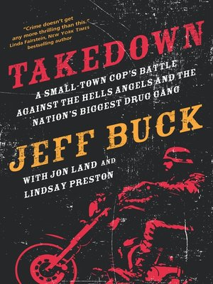 cover image of Takedown--A Small-Town Cop's Battle Against the Hells Angels and the Nation's Biggest Drug Gang