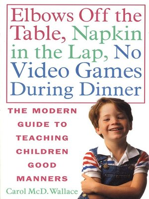 cover image of Elbows Off the Table, Napkin in the Lap, No Video Games During Dinner