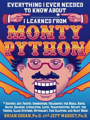 cover image of Everything I Ever Needed to Know About _____* I Learned from Monty Python