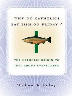cover image of Why Do Catholics Eat Fish on Friday?