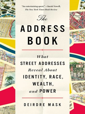 The Address Book: What Street Addresses Reveal About Identity, Race, Wealth, and Power Book Cover