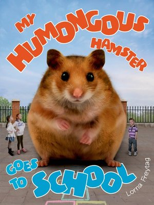 cover image of My Humongous Hamster Goes to School